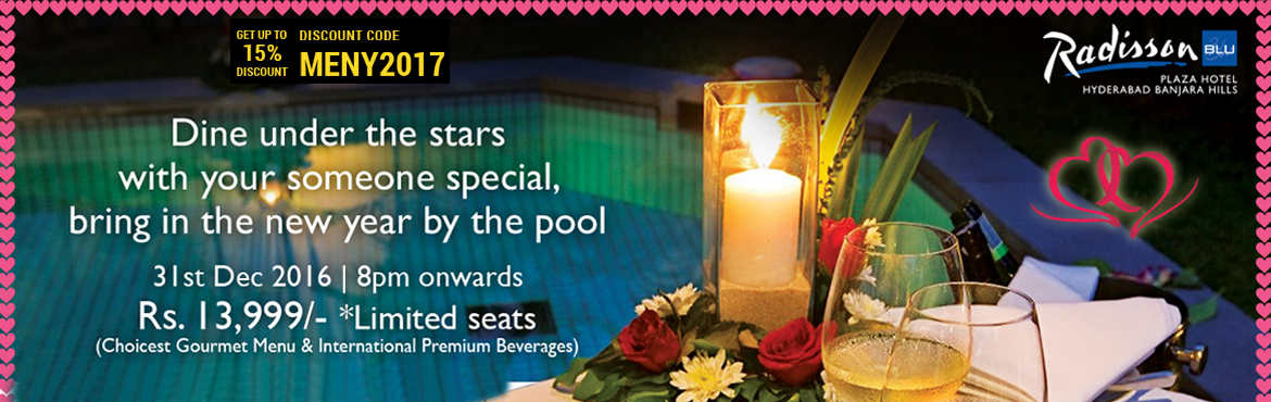 Book Online Tickets for This New Year 2017 - lets chill at the p, Hyderabad. Love blooms in solitude. So let it happen on the new year's eve in a sweet and romantic manner by taking your date for a Romantic Poolside Dinner at Radisson Blu Plaza Hotel, Hyderabad.  This New Year 's Eve dinner will be an exclusive fo