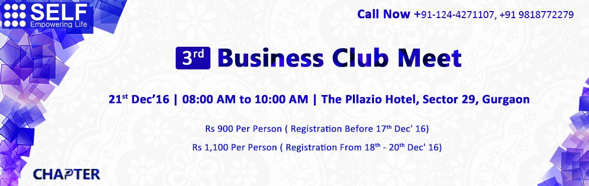 Book Online Tickets for 3rd Business Meet | Lets come together a, Gurugram. SELF Business Club offers a unique platform of networking for business community at large. People carrying diversified business models, meet over breakfast once a week to share business opportunities, resolve business challenges through discussi