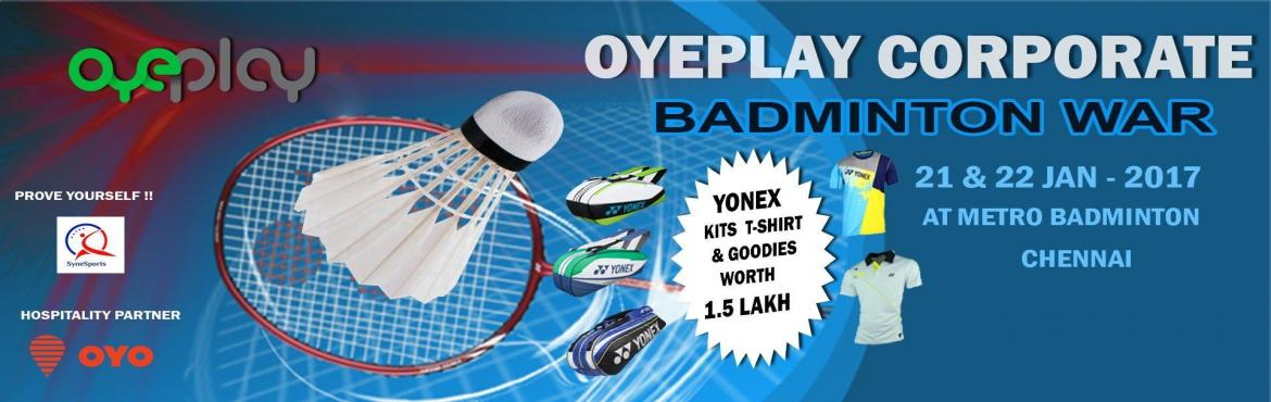 Book Online Tickets for OyePlay Corporate Badminton Tournament, Chennai.  OyePlay is pleased to invite Badminton players to participate in corporate badminton Tournament. Tournament is exclusively for corporate players.Event will be held in  Metro Badminton on 21 and 22 JAN - 2017.Coaches and players working in