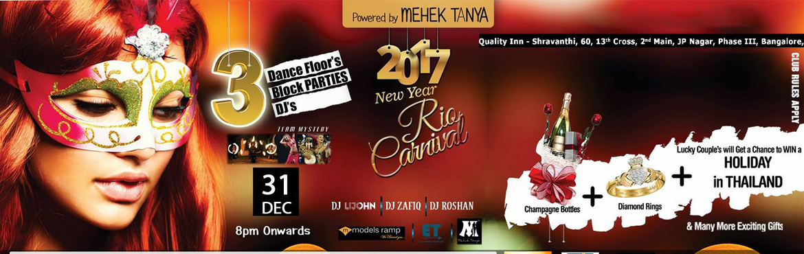 Book Online Tickets for Rio Carnival New Year 2017, Bengaluru.  NEW YEAR BANG-2K17:    Rio Carnival @ Quality Inn Shravanthi in Association with Indigo FM-Bangalore Presents the \