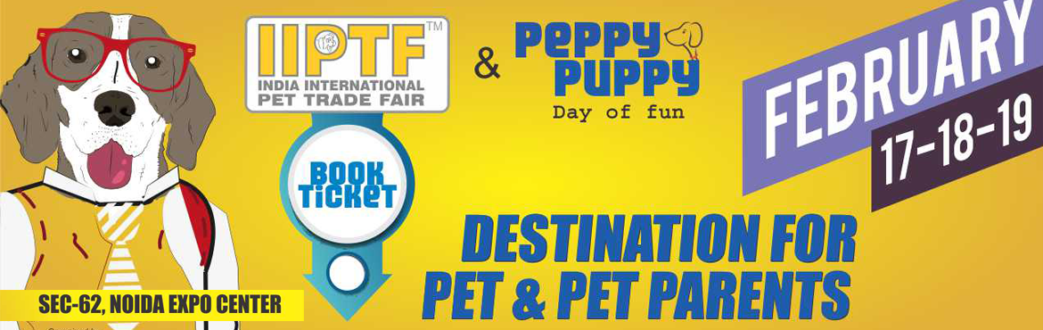 Book Online Tickets for India International Pet Trade Fair 2017, Noida.   India International Pet Trade Fair (IIPTF) & Peppy Puppy Day of Fun are organized by Creature Companion magazine, an imprint of L.B Associates Pvt. ltd. The 9th IIPTF will be held at Expo Centre, Noida Sector 62, from February 17, 18