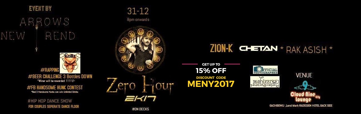 Book Online Tickets for Zero Hour NYE 2017, Hyderabad. Hello Hyd Party Peeps How you All ? Celebrate Your New year With Us We are Offering You Unbelievable Offers in Your budget & So many Attractions Are Awaiting Floor Generating With Some BDM & EDM Music Gare up Your Energy & Rave the Party