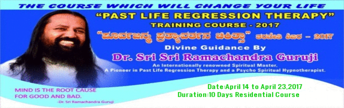 Book Online Tickets for Past Life Therapy Training Course , Bengaluru. Sri Ramachandra Guruji 10 days programe \