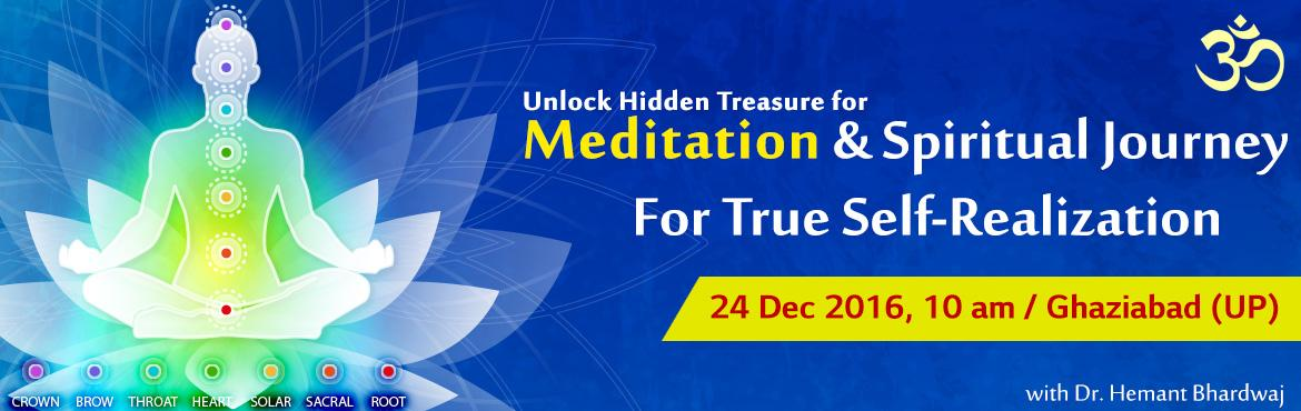 Book Online Tickets for Unlock Hidden Secrets of Spiritual Journ, Ghaziabad. Path to success journey For Spiritual life. Why Hidden Treasure about Spiritual JourneyMeditation for Spiritual JourneyMeditation in Materialistic JourneySpiritual Journey Success for True Self-realizationNatural MeditationMeditation P
