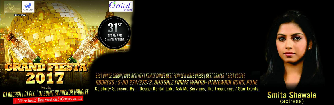 Book Online Tickets for Grand Fiesta 2017 (PUNE), Pune. About The Event-GRAND FIESTA 2017 - NYE Event name: GRAND FIESTA 2017  ( PUNE ) Brief Synopsis:Bring in the New Year at Orittel Hotel – Pune's largest and most loved nightclub. DJ AACASH & DJ SUMIT will be playing the best C