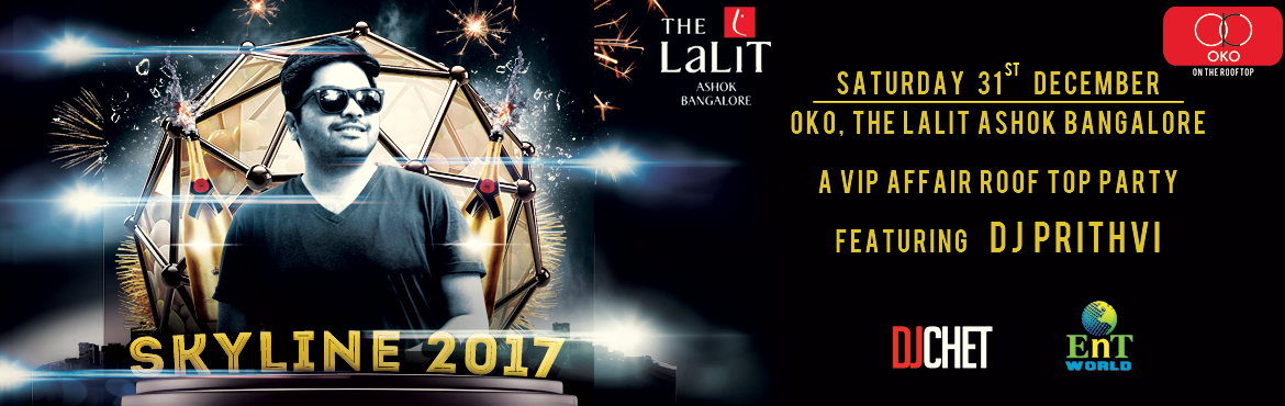 Book Online Tickets for SkyLine 2017, Bengaluru. Bringing the Most Premium and Luxury New Year Party of Bangalore to OKO - The Lalit Ashok, Bangalore this Dec 31st. DJ PRITHVI is our headline act for this Year who opened for Former World\'s No.1 DJ - Hardwell and also played with world famous Dj\'s