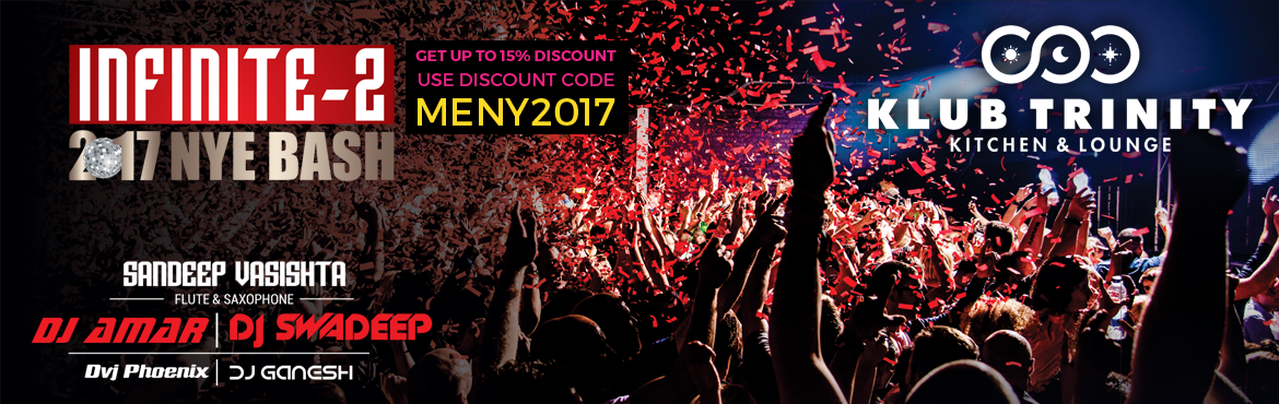 Book Online Tickets for Infinite-2 2017 NYE Bash at Klub Trinity, Hyderabad. Kickoff of the New Year party with a unique Gala entertainment.  Event Highlights:-  • Russian fire & LED performance. • Celebrity DJ's. • Live fusion. • Exclusive Audio Visual experience. • Privat