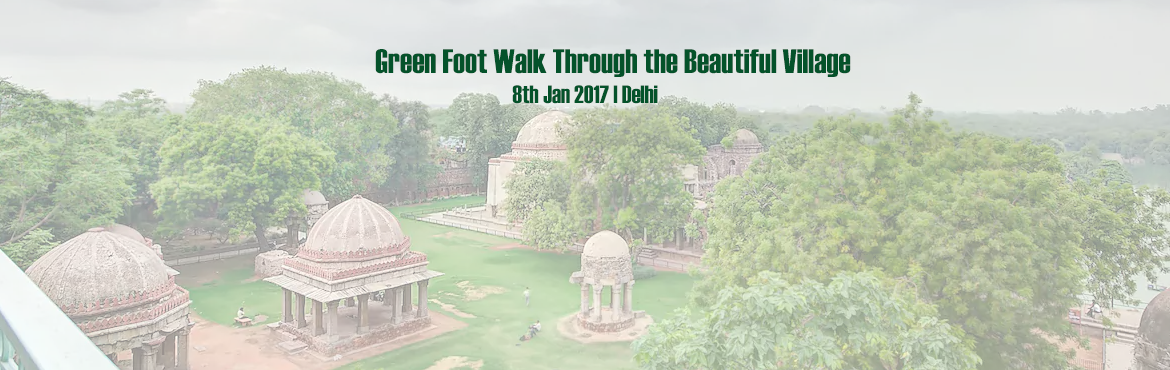 Book Online Tickets for Green Foot Walk Through the Beautiful Vi, NewDelhi. Green Foot Walk Through the Beautiful Village\