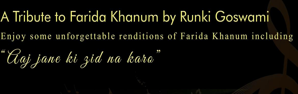 Book Online Tickets for A Tribute to Farida Khanum by Singer and, Gurugram. A Tribute to Farida Khanum by Singer and Music Director Runki Goswami. Enjoy unforgettable renditions of Farida Khanum including 'Aaj Jane ki Zid na Karo'. Venue – Main Auditorium – Epicentre, Sector 44 Gurgaon. Date and Time