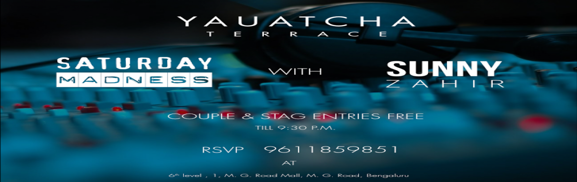 Book Online Tickets for SATURDAY NIGHT MADNESS @YAUATCHA, Bengaluru. \'\'IT\'S SATURDAY NIGHT AND YOU HAVE ALL REASONS TO PARTY\'\'!!!!! SO JOIN US TO START A KRAZY WEEKEND TOGETHER AT \