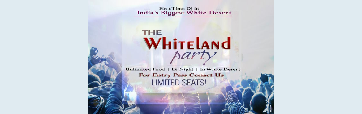 Book Online Tickets for The Whiteland, Bhuj. The First Time Dj night in India\'s Biggest White Desert on 31st December 2016. Dj night by One of the best Dj\'s of Gujarat with Unlimited Food & Mocktails.