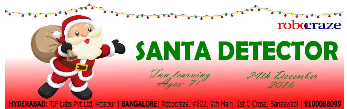 Book Online Tickets for Santa Detector - Blr, Bengaluru. No more propping your eyes open with matchsticks to try and catch Santa! Set off an alarm that will buzz as Santa sneaks into your room. :) We will be using a microcontroller called ARDUINO to make the setup. Arduino is an open-source prototyping pla