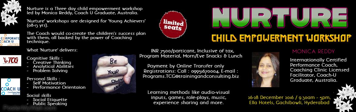 Book Online Tickets for NURTURE- Child Empowerment Workshop, Hyderabad. If you are a parent wanting to partner in your child\'s success, this program is for you. Nurture is a Three day child empowerment workshop led by Monica Reddy, Coach U Graduate, Australia. \'Nurture\' workshops are designed for \'Young Achievers\' (