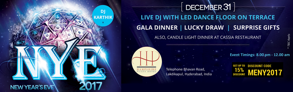 Book Online Tickets for New Year Eve 2017 At Hampshire Plaza Hot, Hyderabad. DJ with dance floor, Unlimited flow of Beverages & Snacks along with a Gala dinner spread with more than hundred items, lucky draw, surprise gifts and manymore.