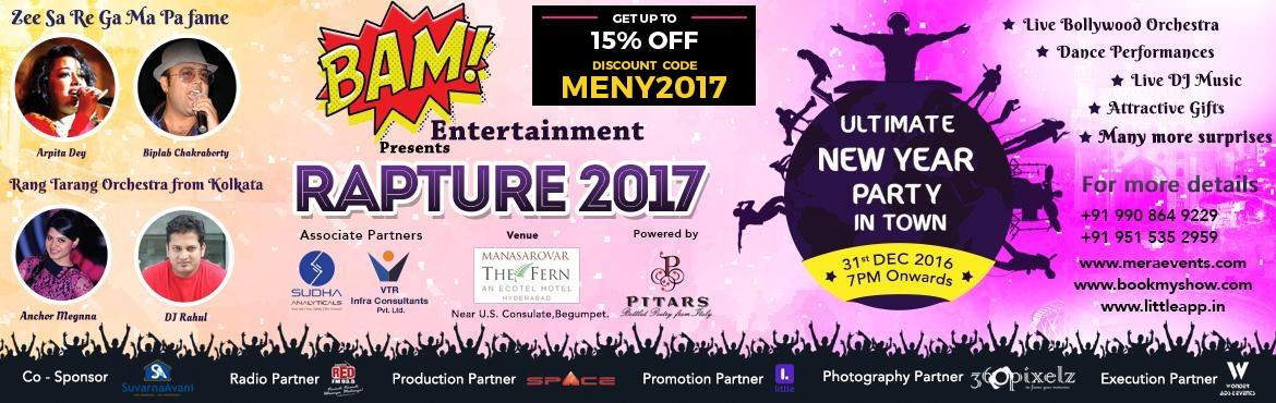 Book Online Tickets for RAPTURE 2017 NYE PARTY, Hyderabad. BAM Entertainment presents – RAPTURE 2017 \