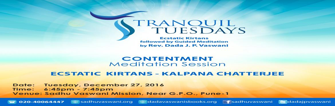 Book Online Tickets for Tranquil Tuesdays - 27th December 2016, Pune. A program of ecstatic kirtan performance by singer Ms. Kalpana Chatterjee & guided meditation on CONTENTMENT at Tranquil Tuesdays!