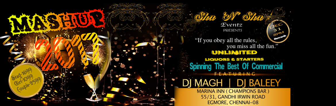 Book Online Tickets for Mashup 2K17, Chennai. If you obey all the Rules, you miss all the Fun! Unlimited Liquors & Starters Spinning the best of Commercial Bollywood, Kollywood & Hollywood Featuring:DJ Magh & DJ Baleey Special offers: Unlimited DrinksDomestic Liquors & BeerUnlimi
