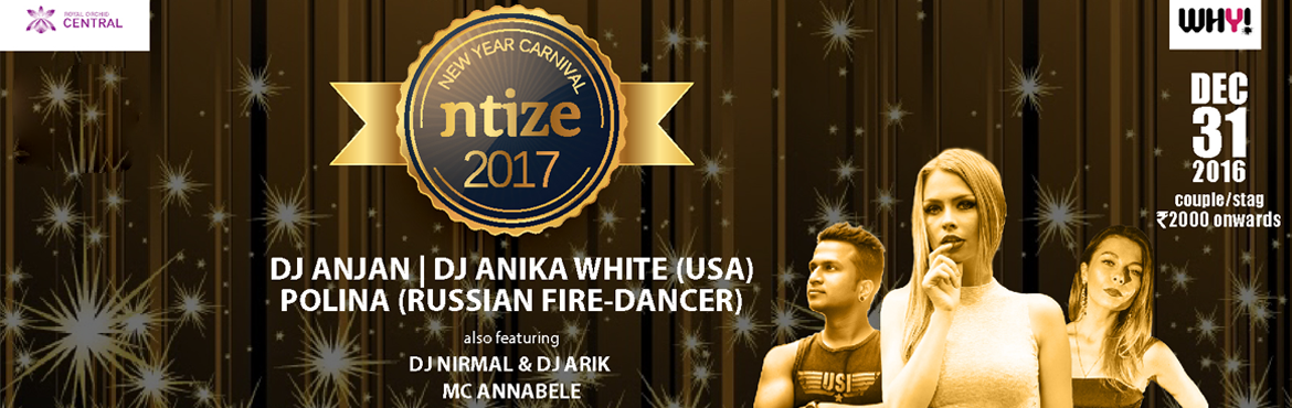 Book Online Tickets for Ntize 2017 New Year Carnival, Bengaluru. Ntize 2017 new year carnival  is certainly the biggest new year event in bangalore city on new years eve.Similarly ntize 2017 is going to be the biggest New Year party ever. Staging an international DJ Anika white and Bangalores very own DJ Anja