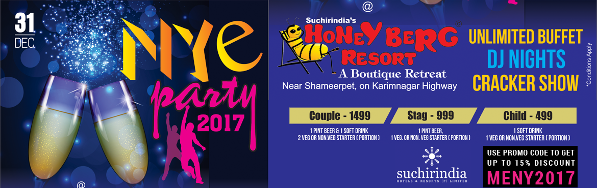 Book Online Tickets for Nye Party 2017 in Honey Berg Resort, Hyderabad. Organized by Suchirindia\'s Hotels & Resorts [p] Limited HONEY BERG RESORT  Unlimited Buffet,  DJ Night, Cracke Cracker Show.     Couple: INR 1499   1 Pint Beer & 1 Soft Drink, 2 Veg or Non.Veg Starter(Portion)  &nbsp