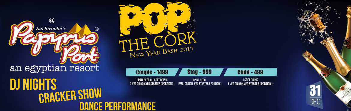 Book Online Tickets for Pop The Cork New Year Bash 2017, Thimmapur. POP THE CORK New Year Bash 2017 at Papyrus Port, Shamshabad Organized by Suchirindia\'s Papyrus port an Egyptian Resort DJ Nights Cracker Show Dance Performance. Couple  - 1499 1 Pint Beer & 1 Soft Drink, 2 Veg or Non.Veg Starter(Portio