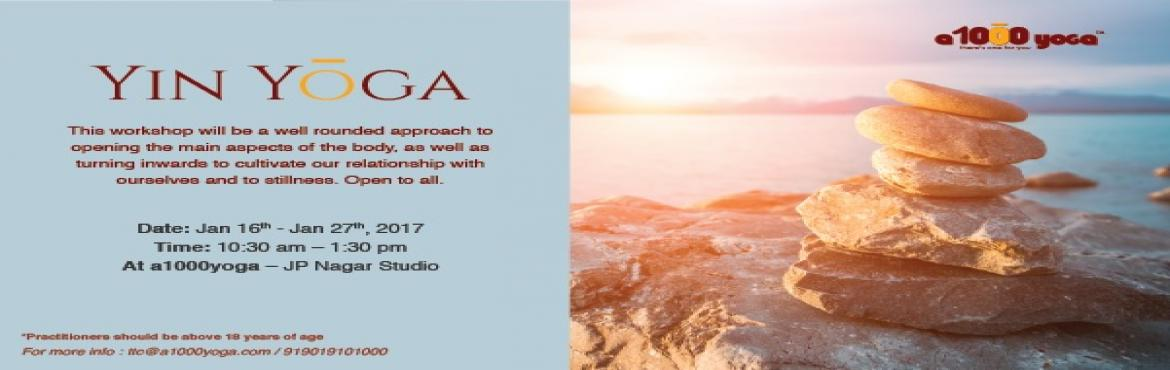 Book Online Tickets for 10 Days Yin Yoga Workshop in Bangalore, Bengaluru.  Yin Yoga targets the deep connective tissues and the fascia that covers the body, helping to regulate the flow of energy to sustain wellbeing. It is unique in that the practitioner is asked to relax into the posture, soften the muscle and
