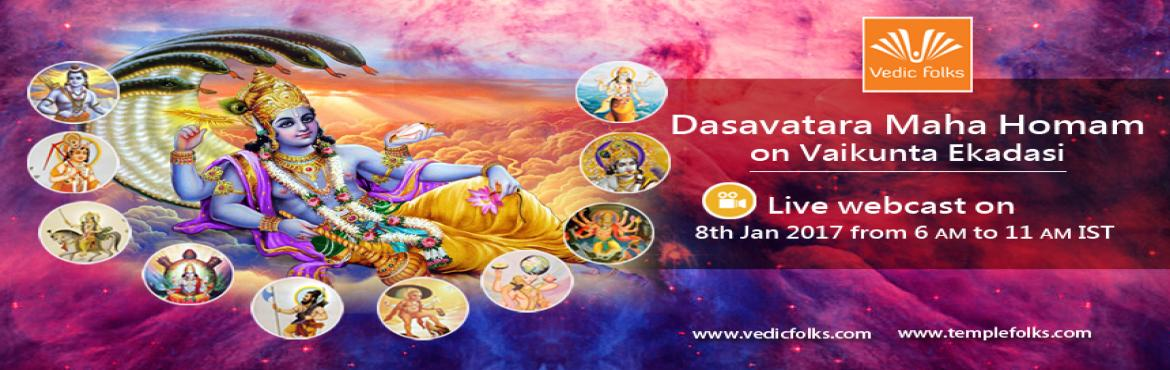 Book Online Tickets for Dasavatar Maha Homam on Vaikunta Ekadasi, Chennai. Vaikunta EkadasiEkadasi is a Sanskrit word for number 11. It means the 11th day of each half of the month in the Vedic lunar calendar. So there are two Ekadasi days in each month on the Vedic calendar. One is in the first half of the month whilst the