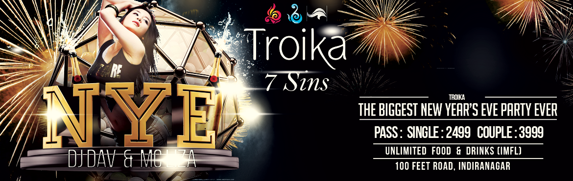 Book Online Tickets for 7 Sins - Happy New Year, Bengaluru. Troika Presents The Seven Sins Theme for its new year. The theme symbolizes the Sins that are a must to do .Spend money on a new year ,Buy new dresses for ourselves to look the best, Drink the maximum , Eat to !the core,Have loads of fun,Do not take