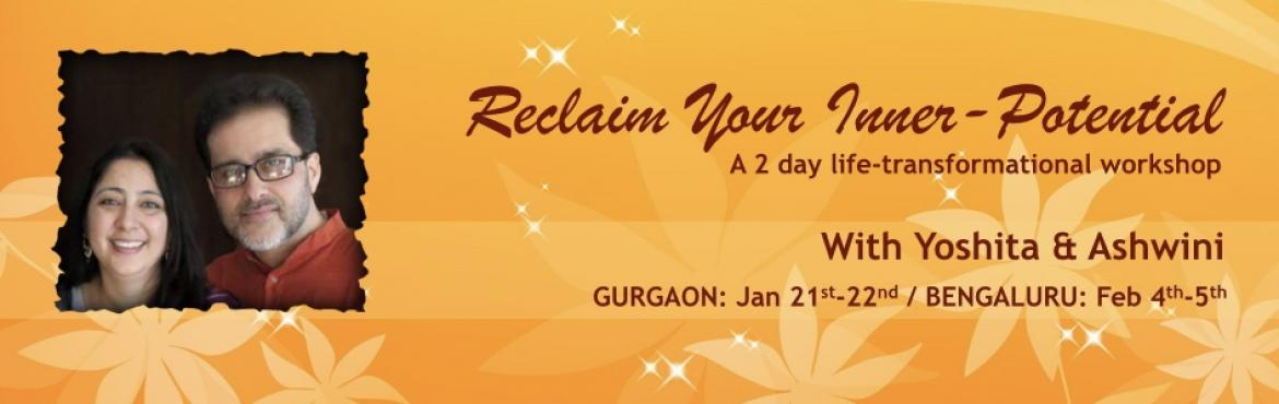 Book Online Tickets for Reclaim Your Inner-Potential, Gurugram. '2 Days-Reclaim Your Inner-Potential' is a workshop meant for you if your answers to these questions is a Yes! Here goes: Do you express anger or irritation in a way that you later regret? Do you have communication issues with the people