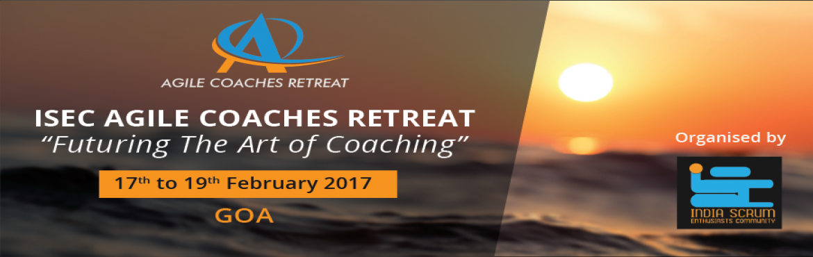 "Book Online Tickets for ISEC Agile Coaches Retreat Goa | 17-19 F, Salcette.   Date:17-19,Feb. 2017 Time:04:00 PM Onwards  Venue:Alila Diwa48/10, Adao Waddo,Salcette, Majorda, Goa, India   Program Theme: ""Futuring The Art of Coaching""   ""Deu Boro dis Dium, Tum ko so asa?"""