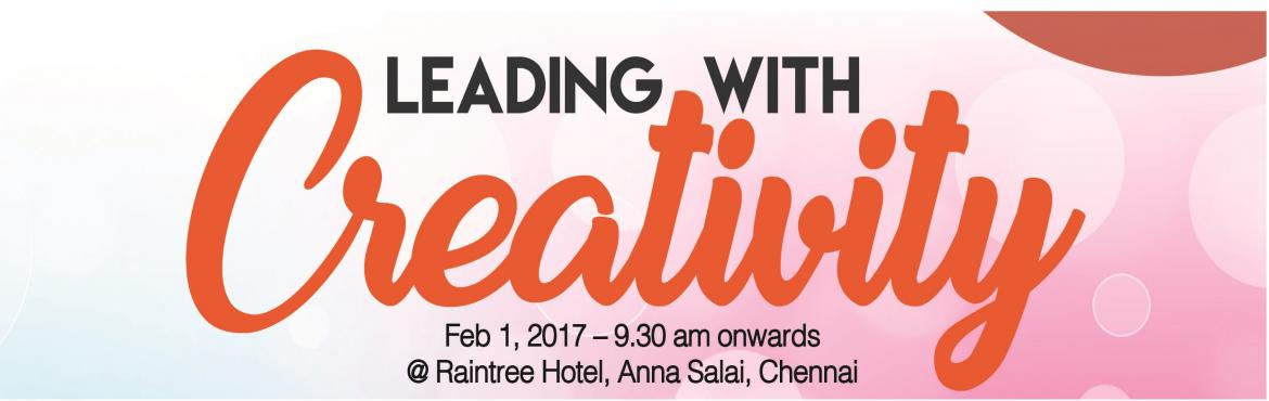 Book Online Tickets for Leading with Creativity - One day Confer, Chennai.   Creativity and Leadership are topics of immense interest to all, a unique conference brings to you - CREATVE MINDS AND BUSINESS LEADERS ________________________ Centre For Creative Learning  Presents  LEADING WITH CREATIVITY -  A ONE DAY CONFE
