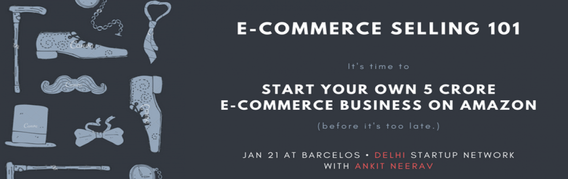 E-Commerce 101 - Start your own 5 Crore Business on Amazon (with Ankit Neerav)