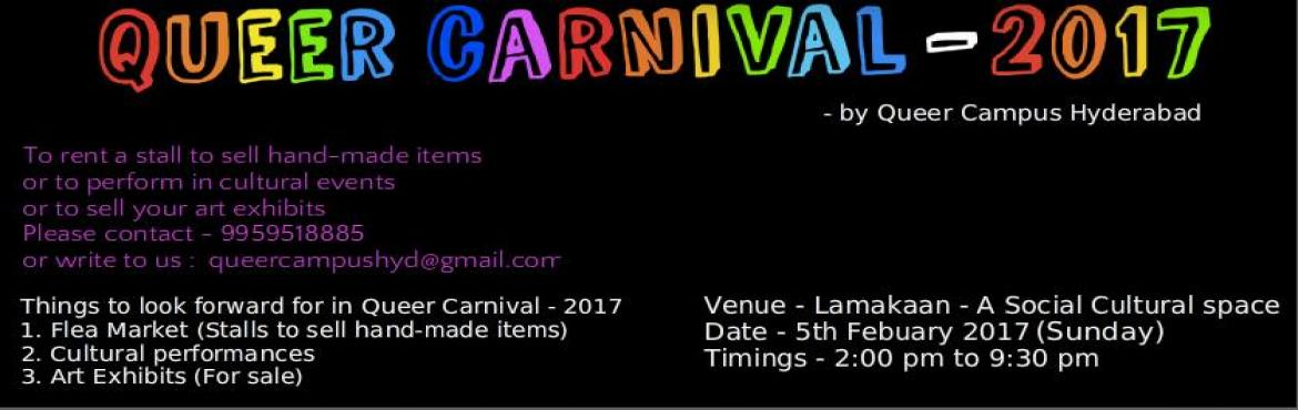 Book Online Tickets for Queer Carnival 2017, Hyderabad. Queer carnival an inclusive event which focuses on sensitizing people over LGBTQ community issues. The event consists of 1. Flea market (Stalls where one can sell hand-made items and also you can have some game stalls), 2. Culturals (T