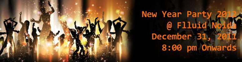 Book Online Tickets for New Year Party 2012 @ Flluid Noida, Noida. New Year Party 2012 at Flluid Noida..