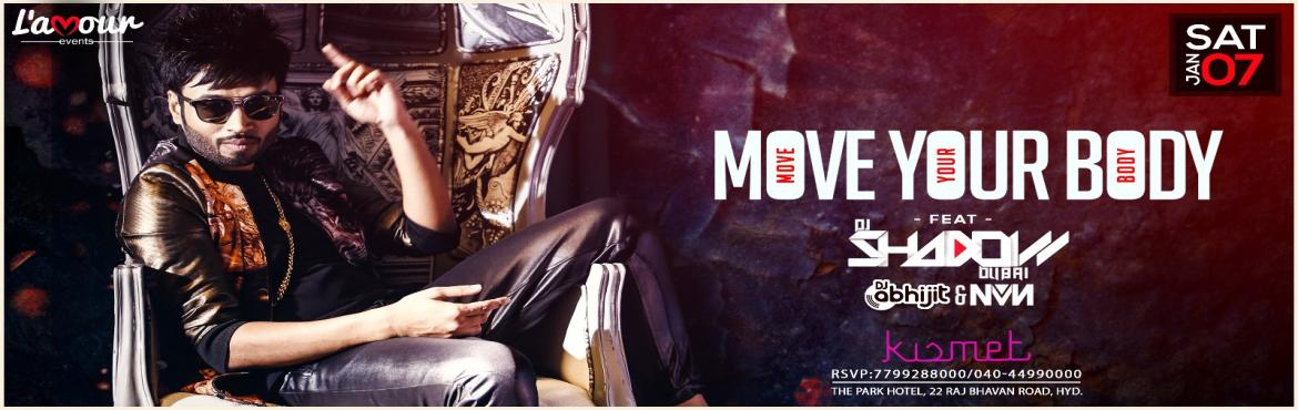 Book Online Tickets for Move Your Body Feat DJ Shadow (Dubai), Hyderabad. L\'amour Events presents an unforgettable party experience with DJ Shadow (Dubai) at your favorite party destination Kismet, The Park, Rajbhavan Road, Somajiguda. Supporting acts by DVJ Abhijeet and Dj NvN.  DJ Shadow Dubai is a multiple award w