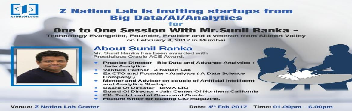 Book Online Tickets for One-to-one session with Mr. Sunil Ranka., Mumbai. Z Nation Lab is inviting startups in Big Data / AI / Analytics / for a one-to-one session with the technology expert Mr. Sunil Ranka on February 4, 2017 in Mumbai. Send us a short deion of your company by registering on the below form or by sending a