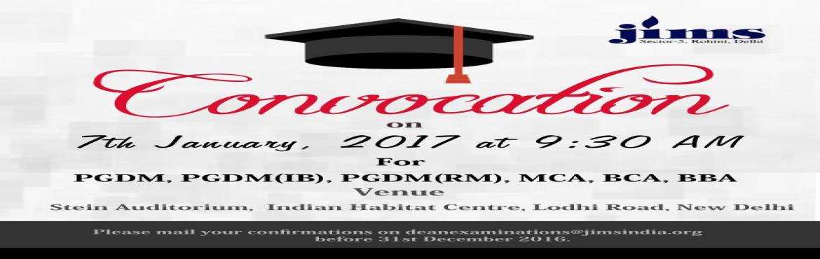 Book Online Tickets for Jagan Institute of Management Studies (J, NewDelhi. About Event Jagan Institute of Management Studies (JIMS), Rohini is organizing its 22nd Convocation Program on January 7, 2017 at Stein Auditorium, India Habitat Centre, Lodhi Road, New Delhi. Graduating students from PGDM, PGDM (International Busine