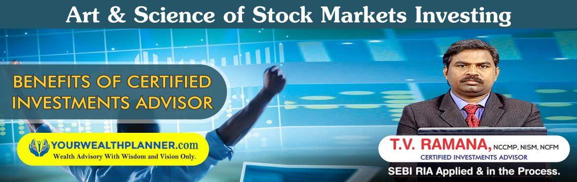 Learn The Art n Science of Stock Markets Investing - Benefits of Owning a Certified Investments Advisor