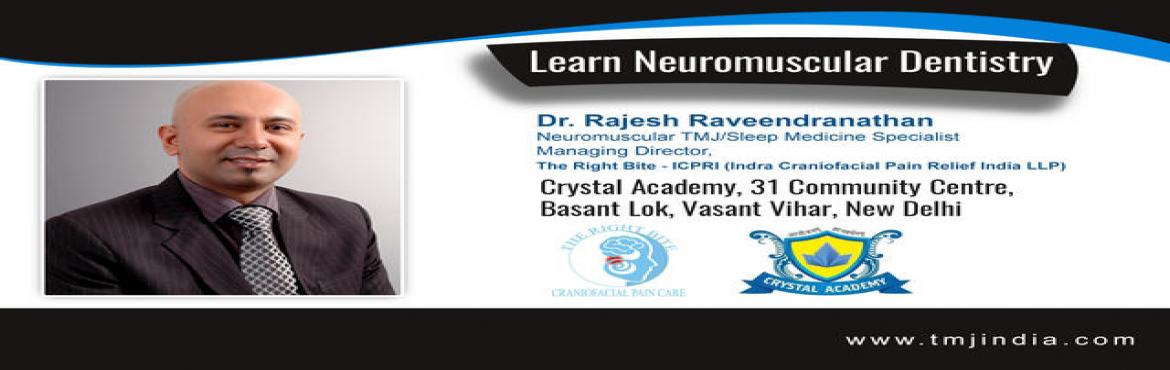 Book Online Tickets for Learn NMD To Treat TMJ Disorders From th, NewDelhi.   Course1 - Learn NMD TheRight Bite -ICPRI NMD Course1 (Certified byICCMO –International College of Cranio Mandibular Orthopaedics) An Introduction To Neuromuscular Dentistry : 1 Hour Webinar Neuromuscular dentistr