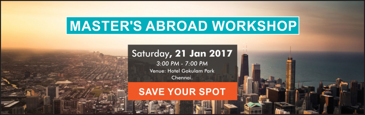 Book Online Tickets for Masters Abroad Workshop, Chennai. Master\'s Abroad Workshop Click here to Register Date: 21 Jan 2017 Time: 3:00 PM - 7:00 PM Venue: Hotel Gokulam Park, Ashok Nagar, Chennai - 600 083, Tamil Nadu, India. Helpline: +91 87545 70301 Thinking about undertaking a Masters or Ph.D. abroad?Ne