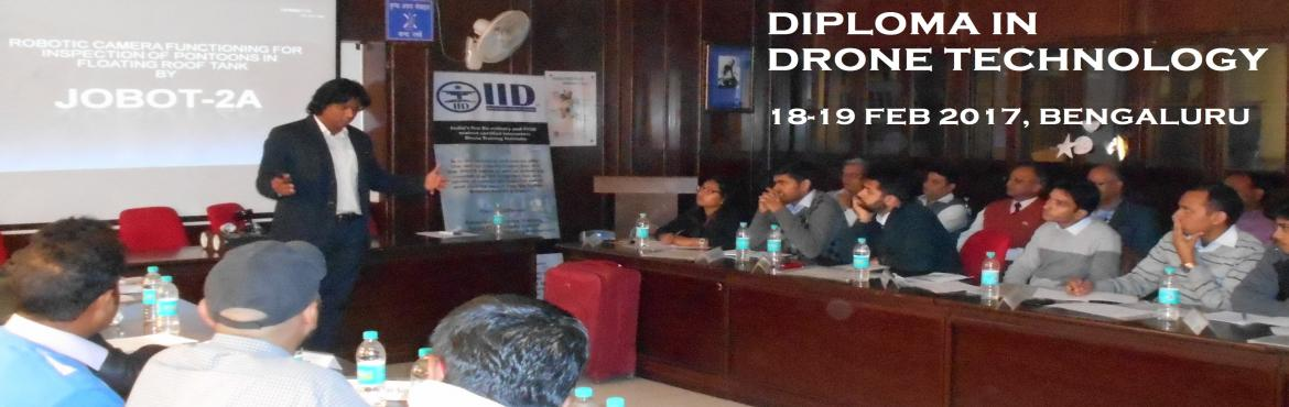 Book Online Tickets for DIPLOMA IN DRONE TECHNOLOGY, Bengaluru.   Indian Institute of Drones has developed the course material based on DGCA guidelines  to teach new pilots the basics on how to maximise your investment and minimise risk to equipment and people. Flying a UAV with no experience can l
