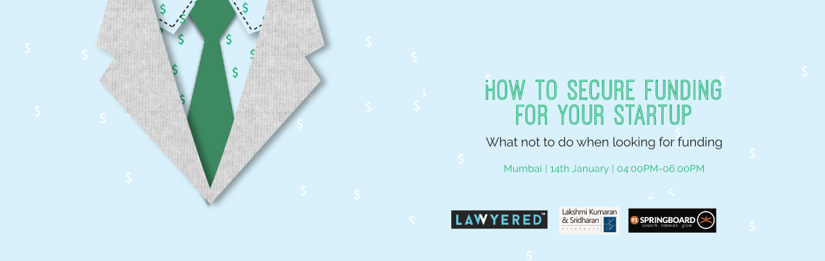 Book Online Tickets for How To Secure Funding For Your Startup, Mumbai. When it comes to funding the company you want to make sure everyone is clear about their rights, priorities, and commitments. A lawyer not only makes sure that you\'re protected but also gets you the best deal possible. The following topics will be c