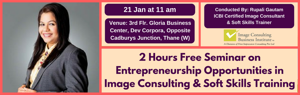 Book Online Tickets for Entrepreneurship Opportunities in Image , Thane. A must attend ICBI Seminar for those aspiring to be entrepreneurs in Image Consulting & Soft Skills Training. Who should attend?  Women on sabbatical, looking for self-employment opportunities Housewives, looking for self-employment opportun