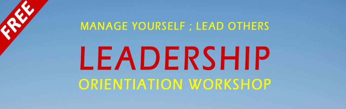 Book Online Tickets for Leadership - Orientation Workshop, Hyderabad.  The benefits of attending this workshop are:-  Discuss Leadership  Discuss Types / Style of leadership Build lasting, harmonious, relationships (Personal, Social and professional) Help you attain maximum success and excellence in every area of