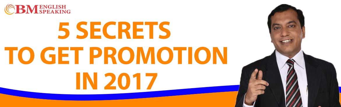 Book Online Tickets for 5 Secrets  to Get  a Promotion in 2017, Mumbai.  Importance of Promotion Key points that lead promotion Corporate Hierarchy Do\'s & Don\'ts  Online Registration