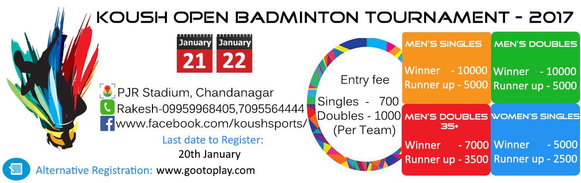 Book Online Tickets for Koush Open Badminton Tournament, Hyderabad. Koush Sports is pleased to invite Badminton players to participate in Koush Open Badminton Tournament. Event will be held in PJR Stadium, GHMC Sports Complex, Chandanagar, Hyderabad on 21st and 22nd January 2017. Join our facebook event&nbs