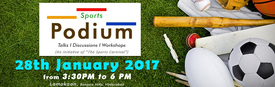 Book Online Tickets for The Sports Podium, Hyderabad.   The Sports Podium is a Monthly Talks & Discussion Platform which is open for people who love, play & do business in Sports .First Edition is going to be organised on 28th Jan 2017 at Lamakaan, Banjara Hills, Hyderabad from 3:30 PM to 6:00 P