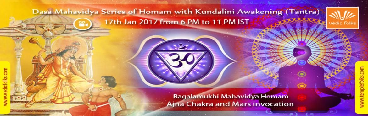 Book Online Tickets for Bagalamukhi Mahavidya Maha homam, Chennai. Bagalamukhi Homam Dasa Mahavidya Series of Homam with Kundalini Awakening (Tantra) Sixth of the 10 Mahavidya Series of Homams Bagalamukhi Homam opens Ajna chakra and Invokes Mars Scheduled LIVE on: 17th January, 2017 from 6 PM to 11 PM IST Vedicfolks
