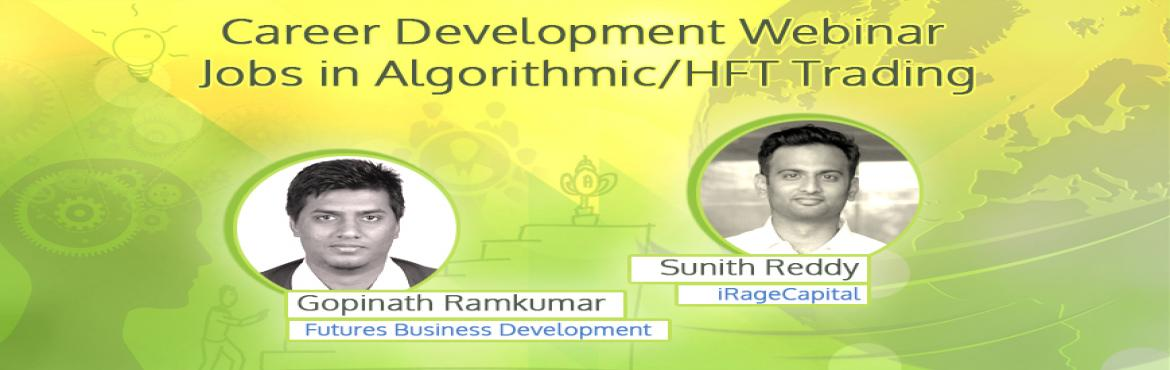 Book Online Tickets for Free Webinar on Career Development Webin, Mumbai.  Attend a free webinar on Career Development. Career Advice from a leading HFT firm's Head of technology, Mr Sunith Reddy on Wednesday, January 25, 2017, 6:00 PM IST | 6:30 AM CST. This webinar will be very beneficial for the job seekers in hig