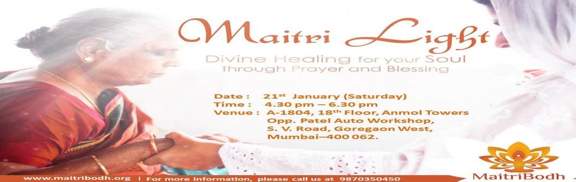 Book Online Tickets for Divine healing for Soul, Mumbai. MaitriBodh Parivaar invites you for an opportunity to experience Divine healing for the Soul through MAITRI LIGHT with Prayer and Blessing. Come and experience this flow of Love and Grace to address an emotional, physical or spiritual ailment. Please