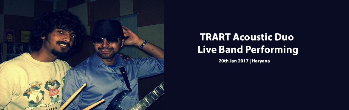 Book Online Tickets for TRART Acoustic Duo Live Band Performing , Gurugram. Trart  is a four-piece LIVE band based out of New Delhi, India. They mainly deal in the rock, soul, and experimental genres. The instruments they use are drums, bass, and